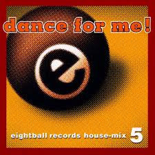Dance for Me: Eightball Records House Mix