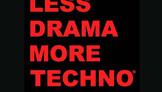 less drama more techno