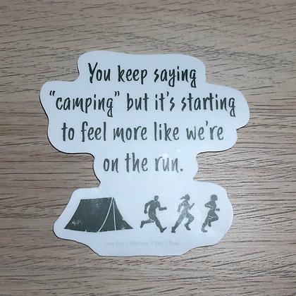 You Keep Saying Camping Sticker
