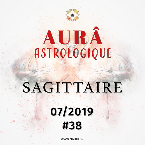 #38 L'AUR® Astrologique du SAGITTAIRE (07/2019)   Les Archives de l'AURÂ