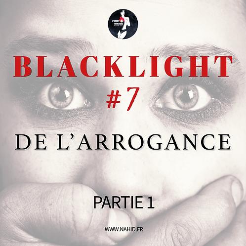 """#7 """"De l'arrogance"""" (PARTIE 1)   Les Archives @Blacklight"""