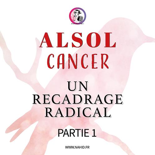 """CANCER """"Un recadrage radical"""" (PARTIE 1)   Les Archives #ALSOL"""
