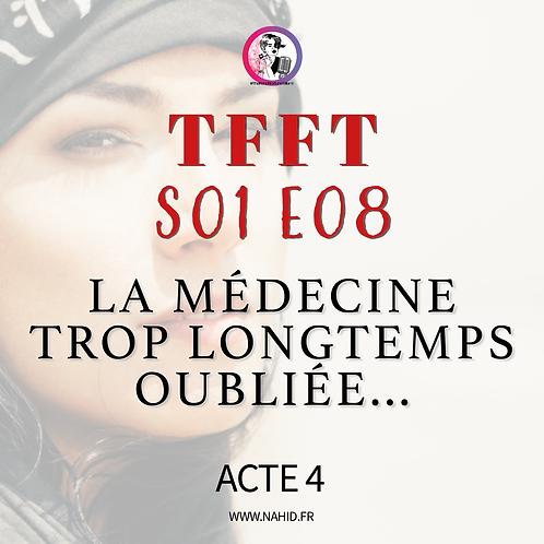 """S01 E08 (ACTE 4) """"La médecine trop longtemps oubliée...""""   Les Archives #TFFT"""
