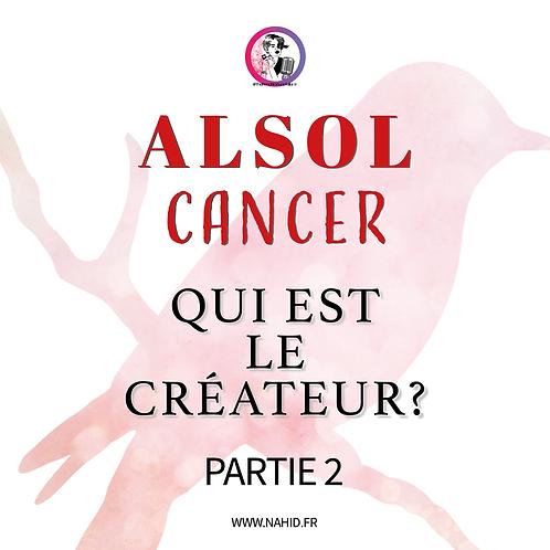 """CANCER """"Qui est le créateur?"""" (PARTIE 2)   Les Archives #ALSOL"""