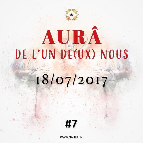 #7 L'AUR® de l'Un De(ux) Nous du 18/07/2017 | Les Archives de l'AUR®
