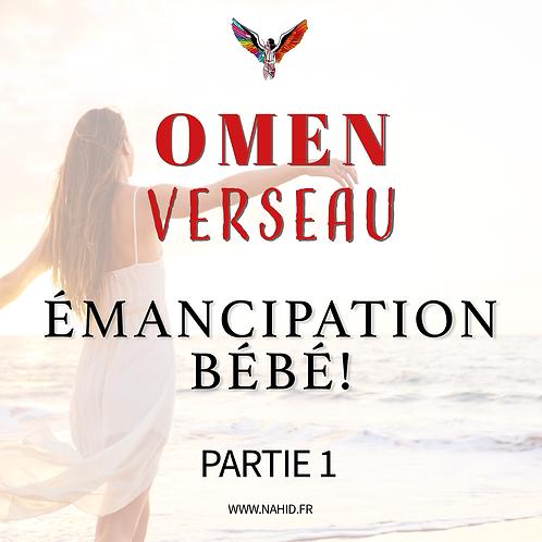 """VERSEAU """"Émancipation, bébé!"""" (PARTIE 1)   Les Archives #OMEN"""