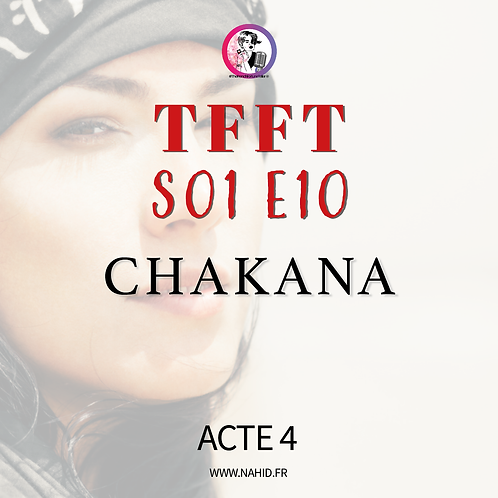 "S01 E10 (ACTE 4) ""Chakana""   Les Archives #TFFT"