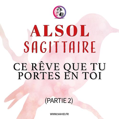 """SAGITTAIRE """"Ce rêve que tu portes en toi"""" (PARTIE 2)   Les Archives #ALSOL"""
