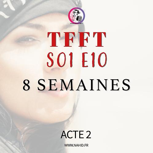 """S01 E10 (ACTE 2) """"8 semaines""""   Les Archives #TFFT"""