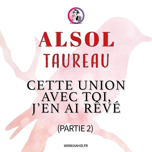 """TAUREAU """"Cette union avec toi, j'en ai rêvé"""" (PARTIE 2)   Les Archives #ALSOL"""