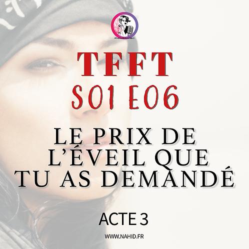 """S01 E06 (ACTE 3) """"Le prix de l'éveil...""""   Les Archives #TFFT"""