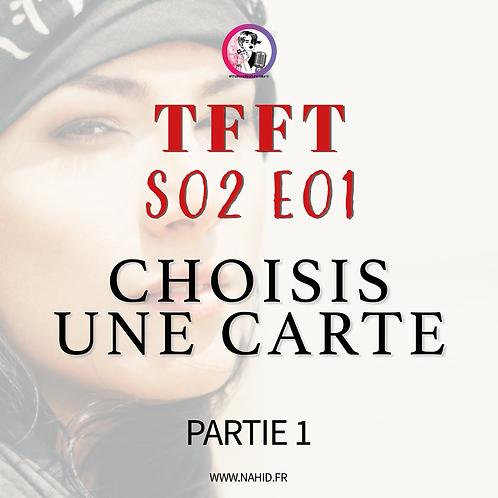 S02 E01 CHOISIS UNE CARTE (PARTIE 1) | Les Archives #TFFT