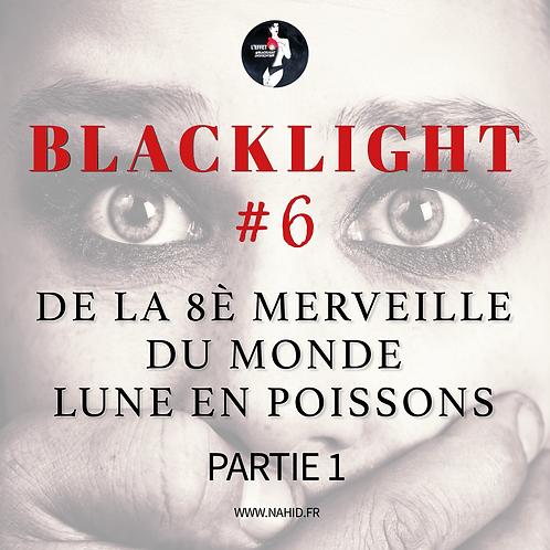 """#6 """"De la 8è merveille du monde"""" (PARTIE 1)   Les Archives @Blacklight"""