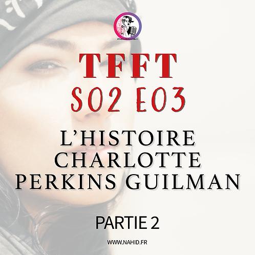 S02 E03 L'histoire de Charlotte Perkins Gilman (PARTIE 2) | Les Archives #TFFT
