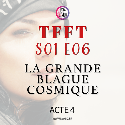 """S01 E06 (ACTE 4) """"La grande blague cosmique""""   Les Archives #TFFT"""