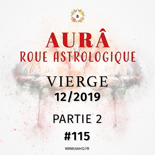 #115 La Roue Astrologique du VIERGE (12/2019) | Les Archives de l'AUR®