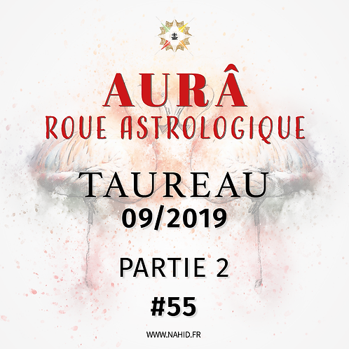 #55 La Roue Astrologique du TAUREAU (09/2019) | Les Archives de l'AUR®