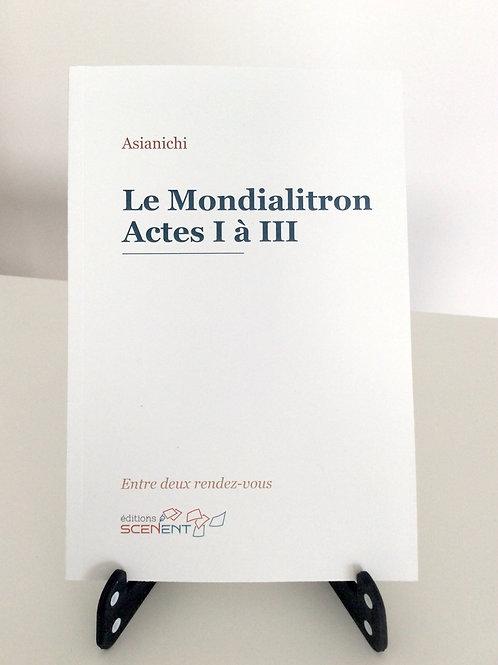 Le Mondialitron - Actes I à III