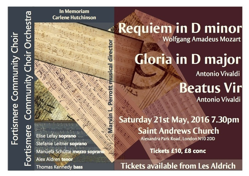 Spring 2016 - Mozart Requiem Programme:  MOZART - Requiem in D Minor VIVALDI - Gloria in D Major VIVALDI – Beatus Vir Soloists:  Elise Lefay – soprano Stefanie Leitner – soprano Manuela Schütte - mezzo soprano Alex Aldren – tenor Thomas Kennedy – bass Musical director: Marvin L. Perrott  Accompanied by the Fortismere Community Choir Orchestra.