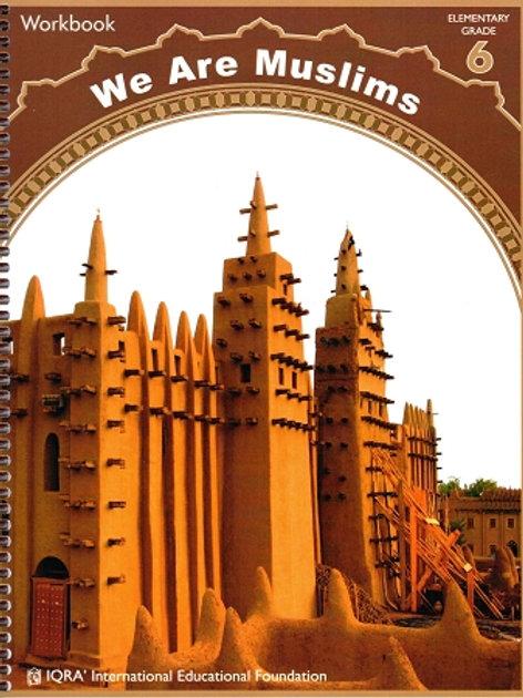 WE ARE MUSLIMS: ELEMENTARY GRADE 6 (WORKBOOK)