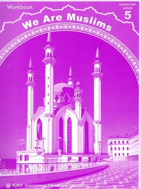WE ARE MUSLIMS: ELEMENTARY GRADE 5 (WORKBOOK)