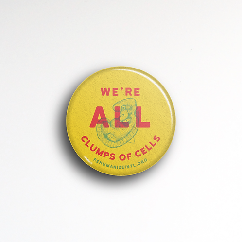 We're All Clumps of Cells Button