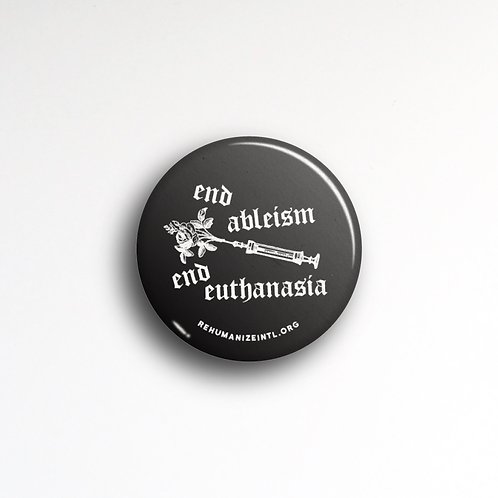 End Ableism End Euthanasia Button