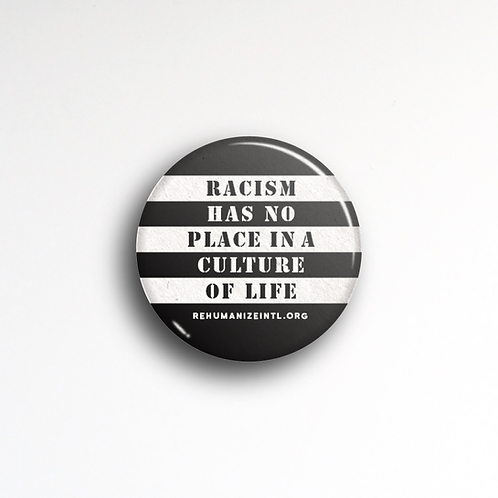 Racism Has No Place in a Culture of Life Button
