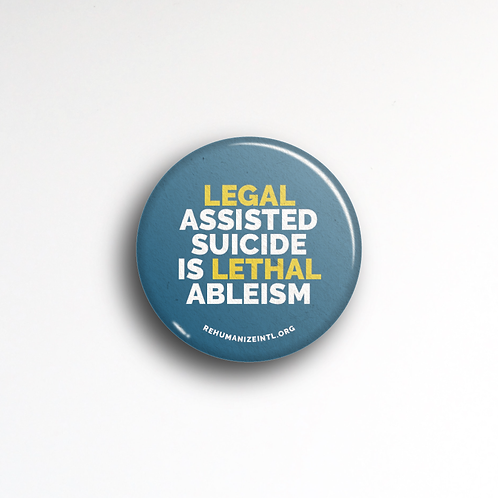 Legal Assisted Suicide Is Lethal Ableism Button