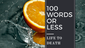 100 WORDS OR LESS: Life to Death