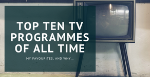 My Top Ten Favourite Television Programmes Of All Time