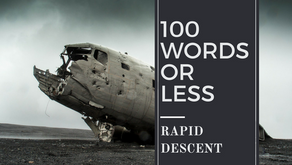 100 WORDS OR LESS: Rapid Descent