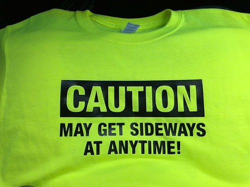 CAUTION: May Get Sideways at Anytime