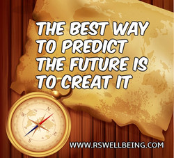 THE BEST WAY TO PREDICT THE FUTURE IS CREATING IT.
