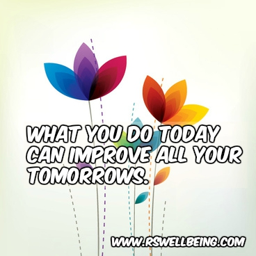 what you do today can improve your tomorrows