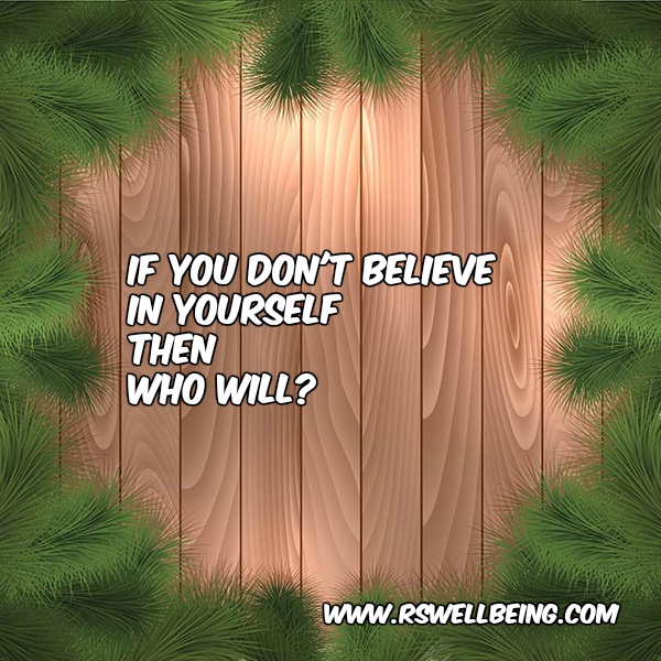 IF YOU DON'T BELIEVE IN YOURSELF