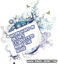 work hard in silence and let the success make the noise