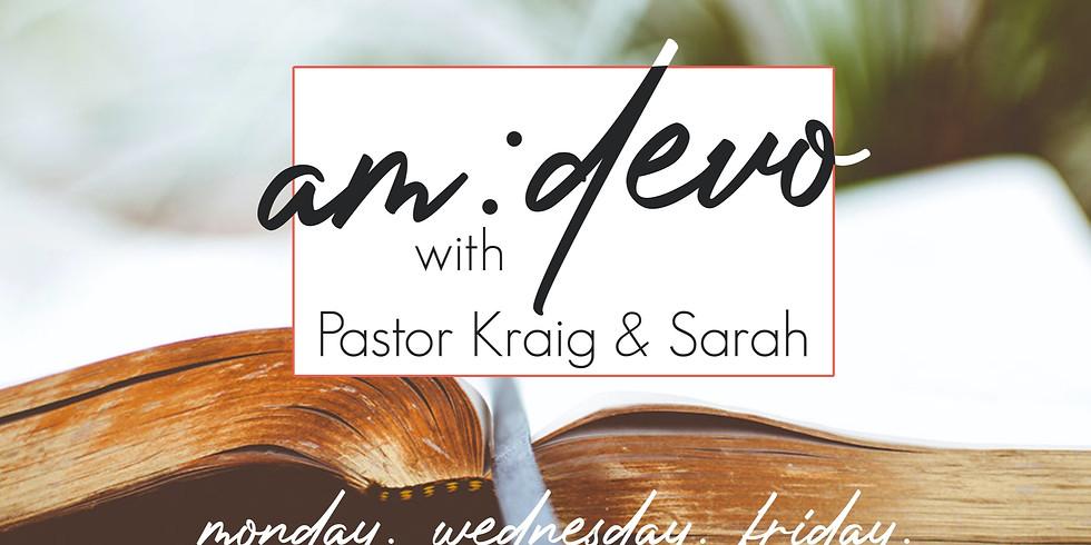am: DEVO with Pastors Kraig & Sarah!