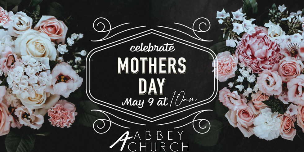Mother's Day at Abbey Church!