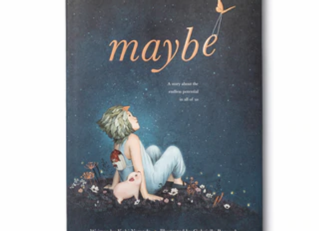 Maybe - A story of the endless potential in all of us