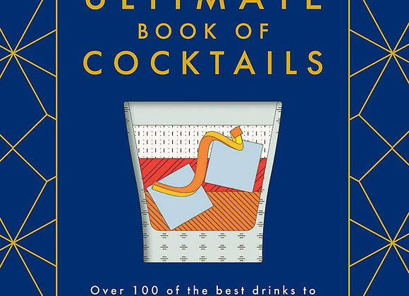 The Ultimate Book of Cocktails: Over 100 of Best Drinks to Shake, Muddle and Sti