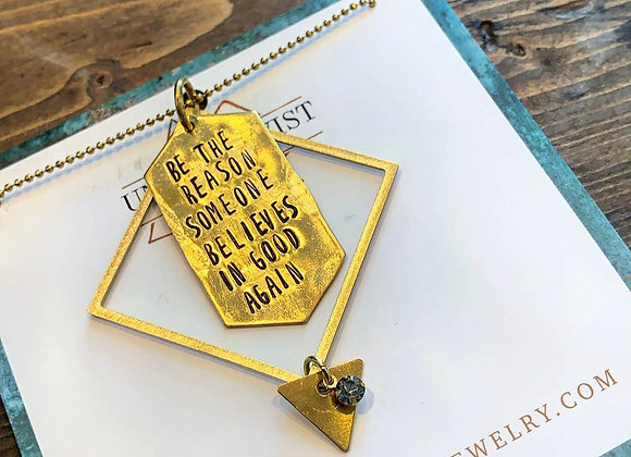 Be The Reason Someone Believes in Good Again Necklace