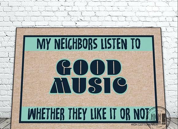 My Neighbors Listen to Good Music Doormat