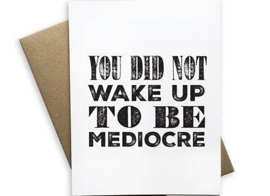 You Did Not Wake Up To Be Mediocre Notecard