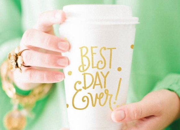 To-Go Coffee Cups - Best Day Ever!