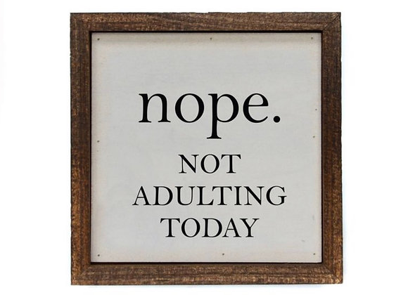 6X6 Not Adulting Today Sign