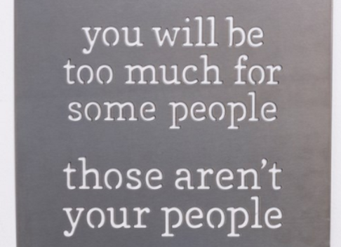 """Metal Wall Art - """"You Will Be Too Much For Some People"""""""