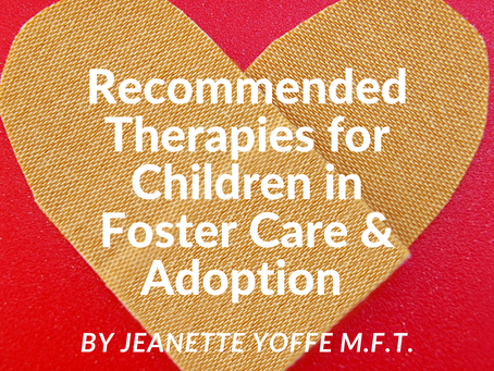 Recommended Therapy for Children in Foster Care and Adoption by Jeanette Yoffe M.F.T.