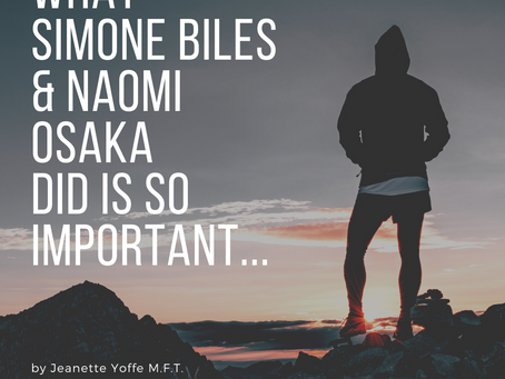 What Simone Biles and Naomi Osaka Did Is So Important by Jeanette Yoffe M.F.T. Psychotherapist