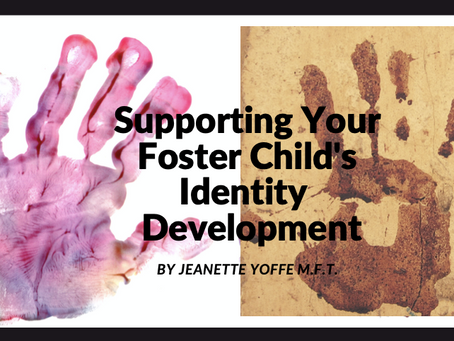 Ways Caregivers and Foster Parents Can Keep Identity Intact by Jeanette Yoffe M.F.T.